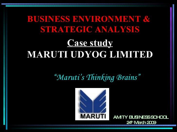 "Case study MARUTI UDYOG LIMITED "" Maruti's Thinking Brains"" BUSINESS ENVIRONMENT &  STRATEGIC ANALYSIS AMITY BUSINESS SCHO..."