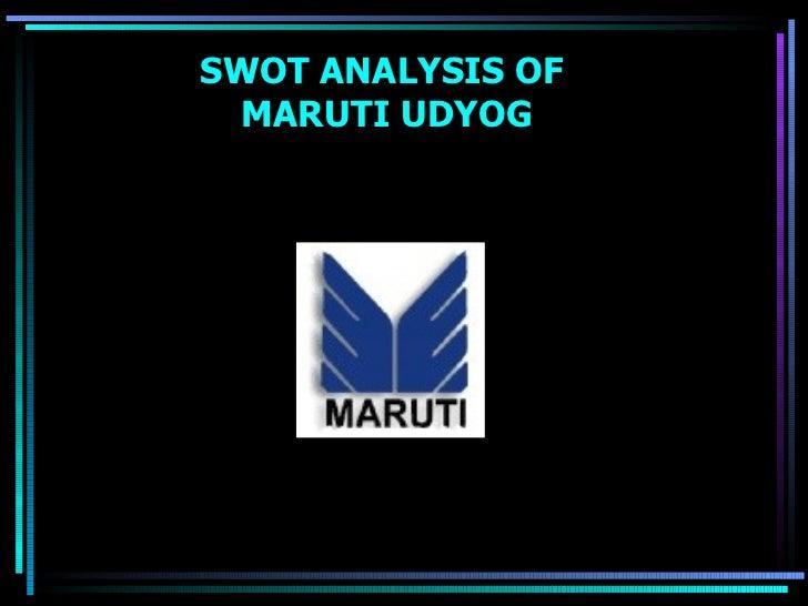 swot analysis of maruti suzuki Maruti suzuki 1 dr swot analysis conclusion maruti udyog limited had a prime objective to meet the growing demand of.