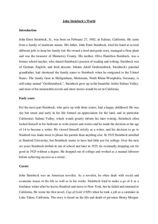 John Steinbecks WorldIntroductionJohn Ernst Steinbeck, Jr., was born on February 27, 1902, in Salinas, California. He came...