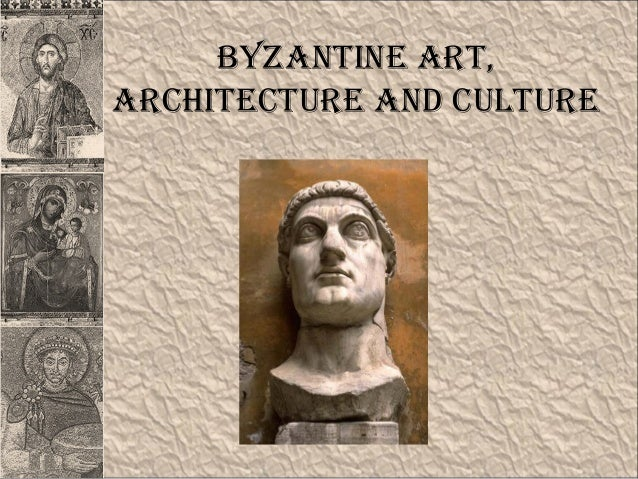 Byzantine art,architecture and culture