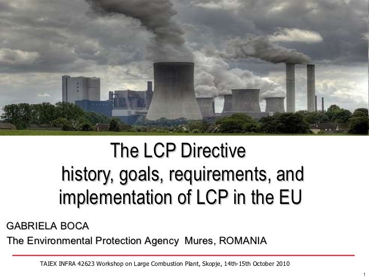 The LCP Directive   history, goals, requirements, and implementation of LCP in the EU TAIEX INFRA 42623 Workshop on Large ...