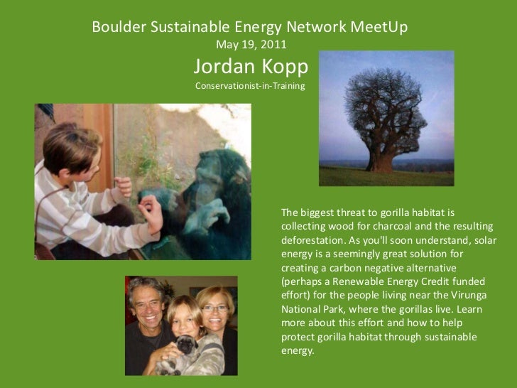 Boulder Sustainable Energy Network MeetUp<br />May 19, 2011<br />Jordan Kopp<br />Conservationist-in-Training <br />The bi...