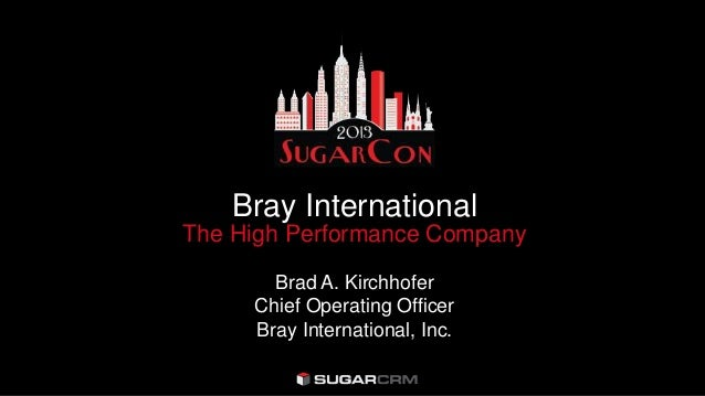 Bray InternationalThe High Performance CompanyBrad A. KirchhoferChief Operating OfficerBray International, Inc.