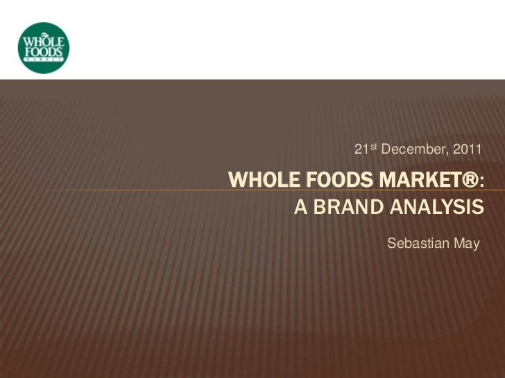 21st December, 2011WHOLE FOODS MARKET®:    A BRAND ANALYSIS             Sebastian May