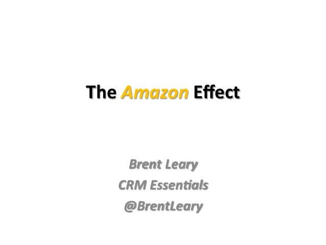 The Amazon Effect  Brent Leary CRM Essen3als @BrentLeary