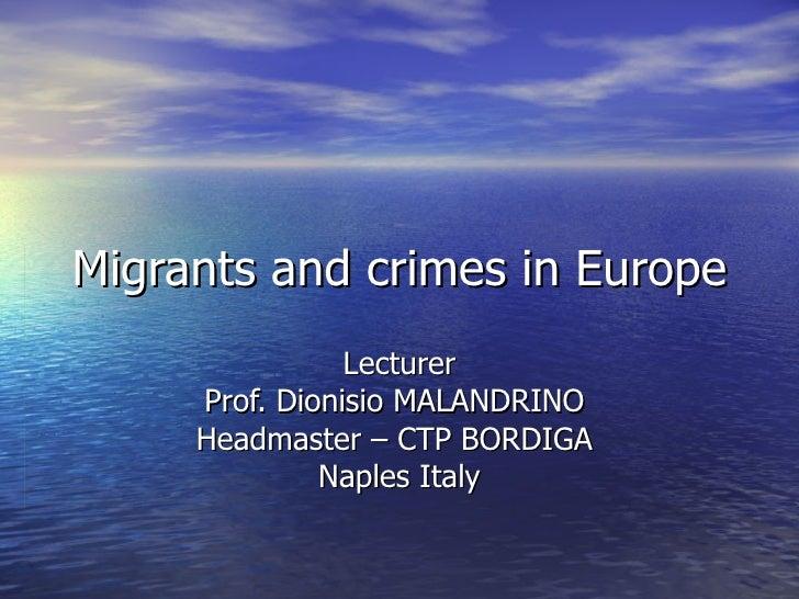 Migrants and crimes in Europe Lecturer Prof. Dionisio MALANDRINO  Headmaster – CTP BORDIGA  Naples Italy