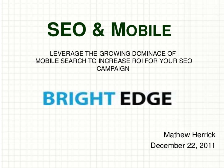 SEO & MOBILE   LEVERAGE THE GROWING DOMINACE OFMOBILE SEARCH TO INCREASE ROI FOR YOUR SEO                CAMPAIGN         ...