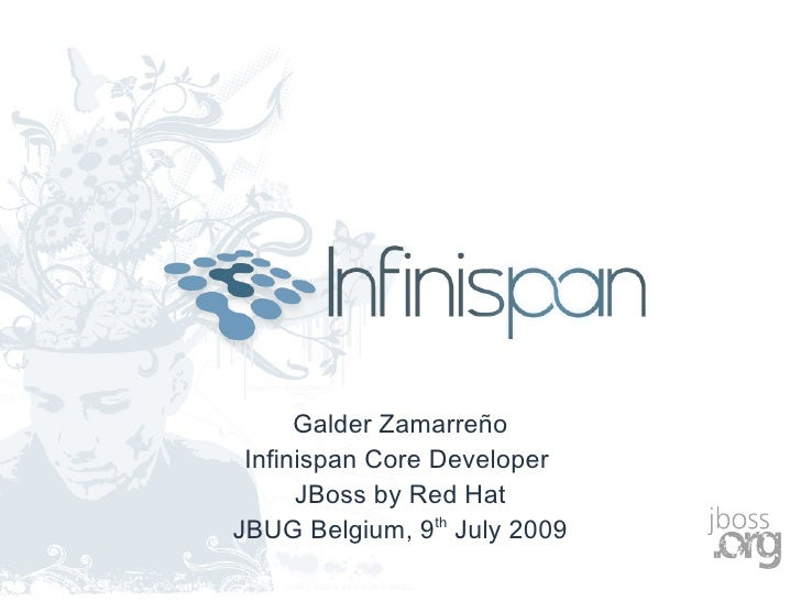 Galder Zamarreño  Infinispan Core Developer       JBoss by Red Hat JBUG Belgium, 9th July 2009