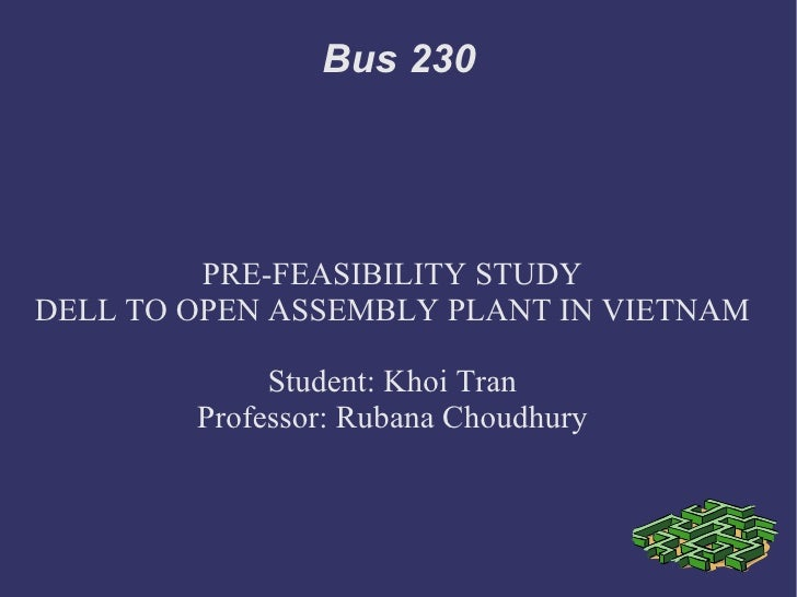 Bus 230         PRE-FEASIBILITY STUDYDELL TO OPEN ASSEMBLY PLANT IN VIETNAM             Student: Khoi Tran        Professo...