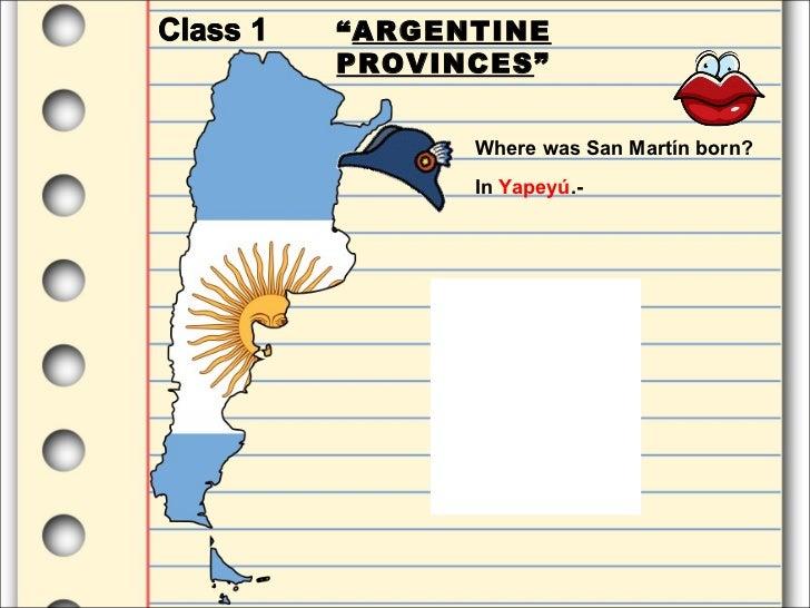 """ ARGENTINE PROVINCES "" Where was San Martín born? In  Yapeyú .-"