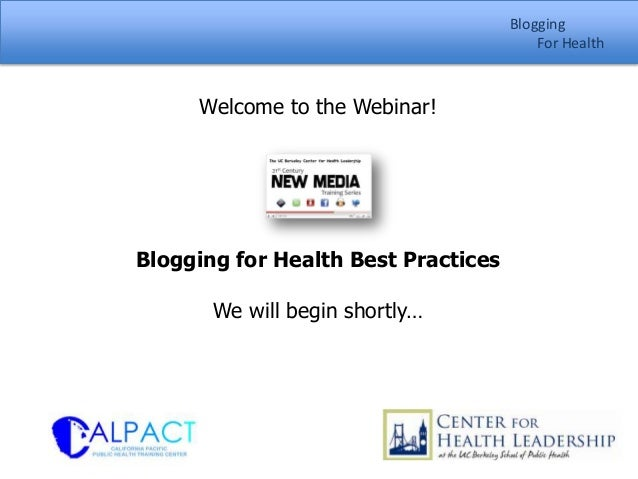 Blogging                                         For Health     Welcome to the Webinar!Blogging for Health Best Practices ...