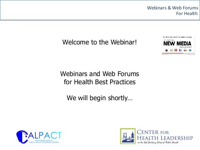 Webinars!&!Web!Forums!!                                    !!!!!!!!!!!!!!!!!!For!Health!!    Welcome to the Webinar!    We...
