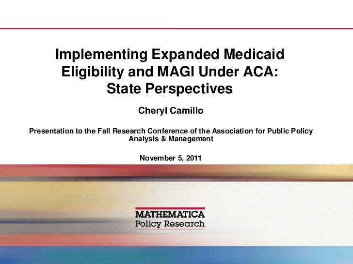 Implementing Expanded Medicaid        Eligibility and MAGI Under ACA:                State Perspectives                   ...