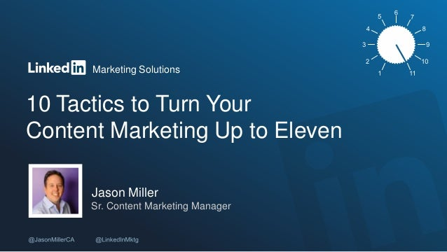 Marketing Solutions 10 Tactics to Turn Your Content Marketing Up to Eleven Jason Miller Sr. Content Marketing Manager