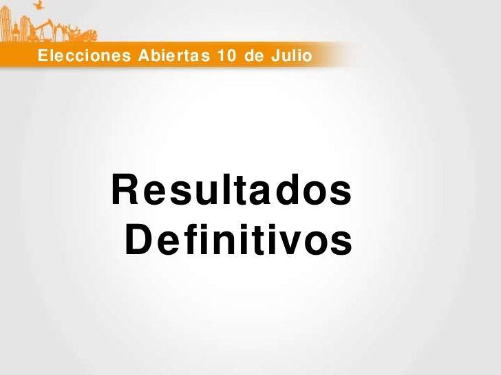 Elecciones Abiertas 10 de Julio Resultados  Definitivos