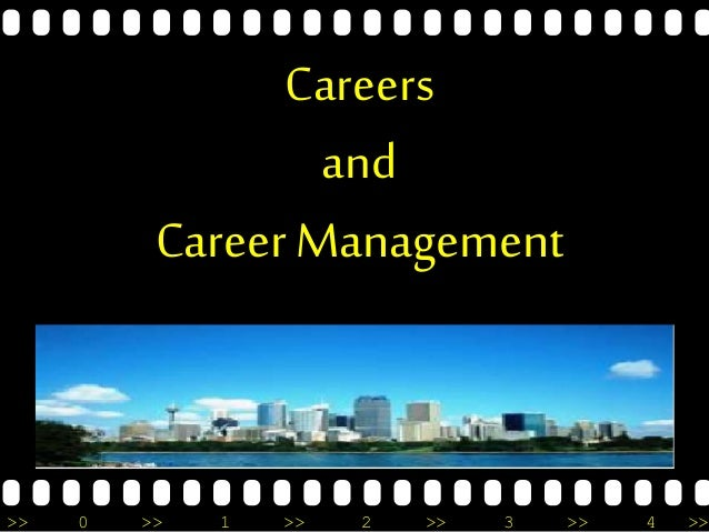 >> 0 >> 1 >> 2 >> 3 >> 4 >> Careers and Career Management