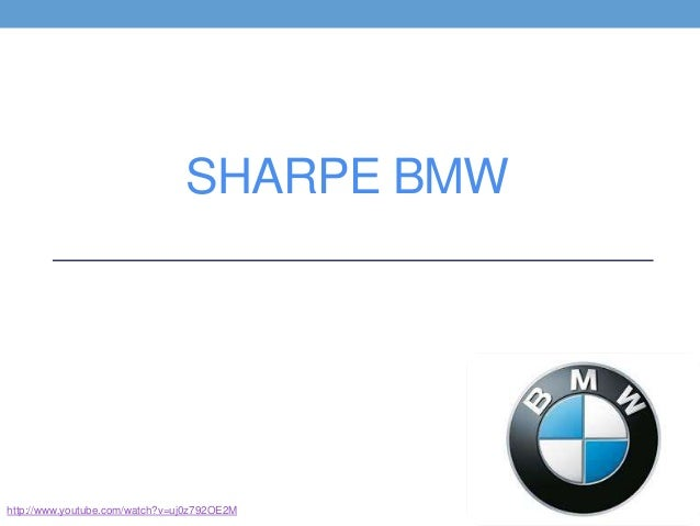 sharpe bmw case analysis Sharpe bmw: a case study by julye covel, joshua birch, nikki boynton, michelle beasley, and sandra colunga references introduction • sharpe bmw is the only bmw dealer in grand rapids, mi.