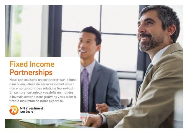 Fixed Income Partnerships Nous construisons un partenariat sur la base d'un niveau élevé de services individuels et non en...
