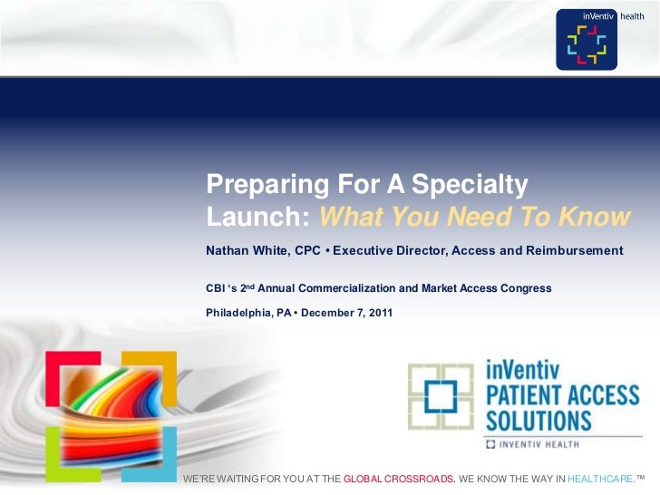 Preparing For A Specialty       Launch: What You Need To Know       Nathan White, CPC • Executive Director, Access and Rei...