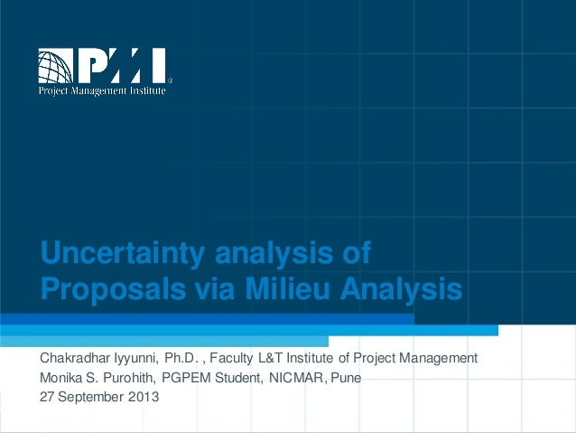 1 Uncertainty analysis of Proposals via Milieu Analysis Chakradhar Iyyunni, Ph.D. , Faculty L&T Institute of Project Manag...