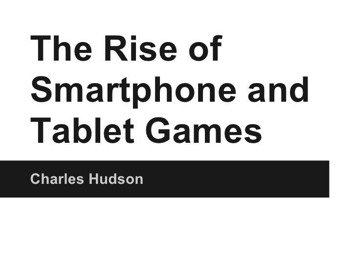 The Rise ofSmartphone andTablet GamesCharles Hudson