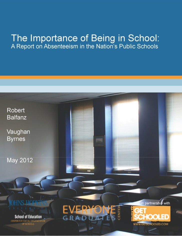 The Importance of Being There:A Report on Absenteeism in theNation's Public SchoolsRobert BalfanzVaughan ByrnesMay 2012   ...
