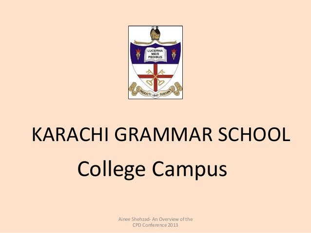 College CampusAinee Shehzad- An Overview of theCPD Conference 2013KARACHI GRAMMAR SCHOOL