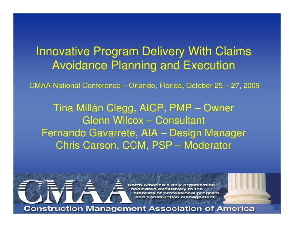 Innovative Program Delivery With Claims     Avoidance Planning and Execution CMAA National Conference – Orlando, Florida, ...