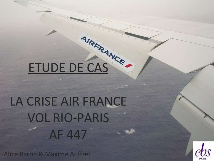 ETUDE DE CAS LA CRISE AIR FRANCE VOL RIO-PARIS AF 447 Alice Baron & Maxime Auffret