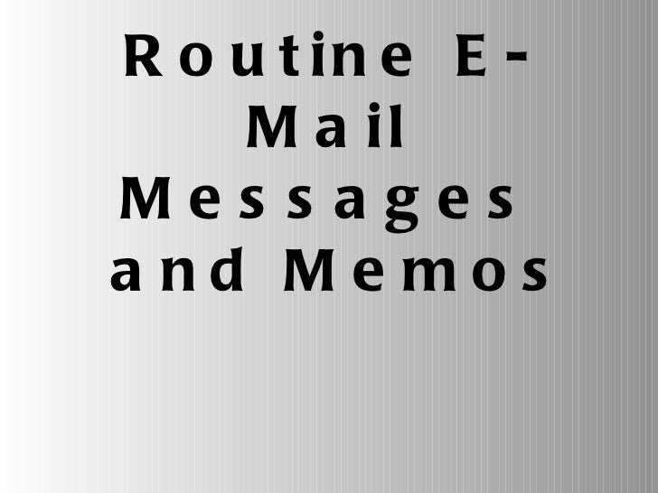Routine E-Mail Messages  and Memos