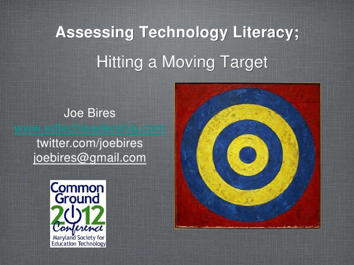 Assessing Technology Literacy;             Hitting a Moving Target         Joe Bireswww.edtechleadership.com   twitter.com...