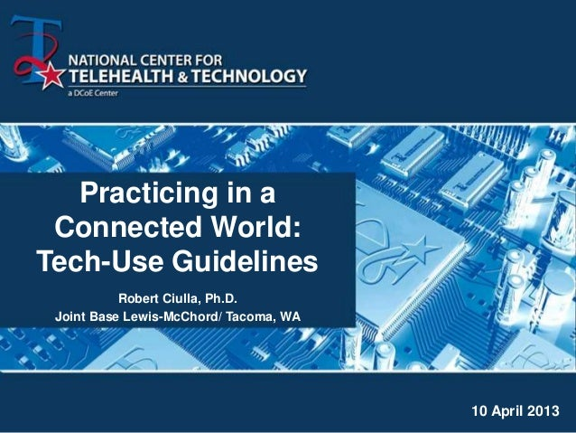 Practicing in a Connected World:Tech-Use Guidelines           Robert Ciulla, Ph.D. Joint Base Lewis-McChord/ Tacoma, WA   ...