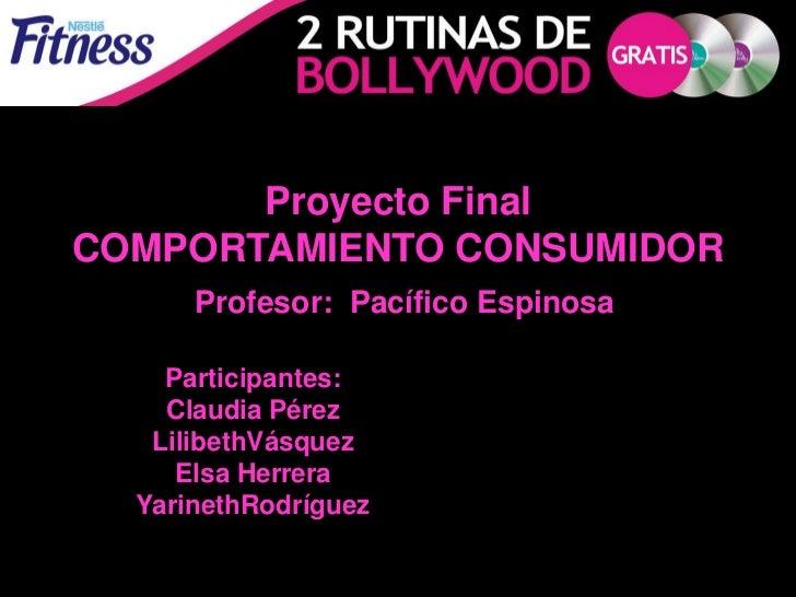 Proyecto FinalCOMPORTAMIENTO CONSUMIDOR      Profesor: Pacífico Espinosa    Participantes:    Claudia Pérez   LilibethVásq...
