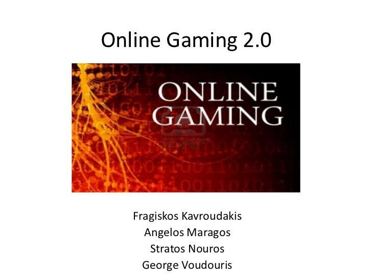 Online Gaming 2.0<br />FragiskosKavroudakis<br />Angelos Maragos<br />StratosNouros<br />George Voudouris<br />