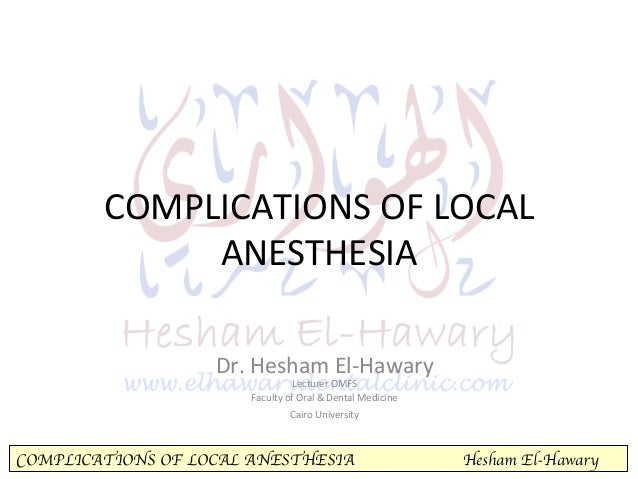COMPLICATIONS OF LOCAL ANESTHESIA Hesham El-Hawary COMPLICATIONS  OF  LOCAL   ANESTHESIA      Dr.  Hesham  E...