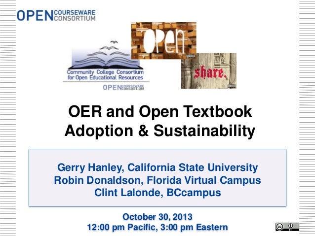 OER and Open Textbook Adoption & Sustainability Gerry Hanley, California State University Robin Donaldson, Florida Virtual...