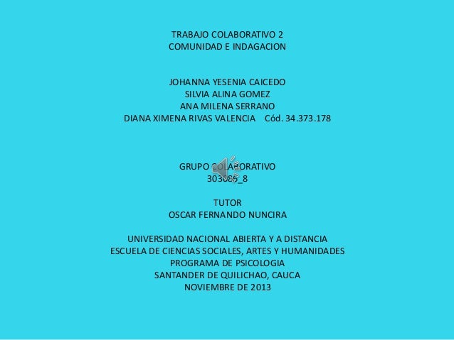 TRABAJO COLABORATIVO 2 COMUNIDAD E INDAGACION  JOHANNA YESENIA CAICEDO SILVIA ALINA GOMEZ ANA MILENA SERRANO DIANA XIMENA ...