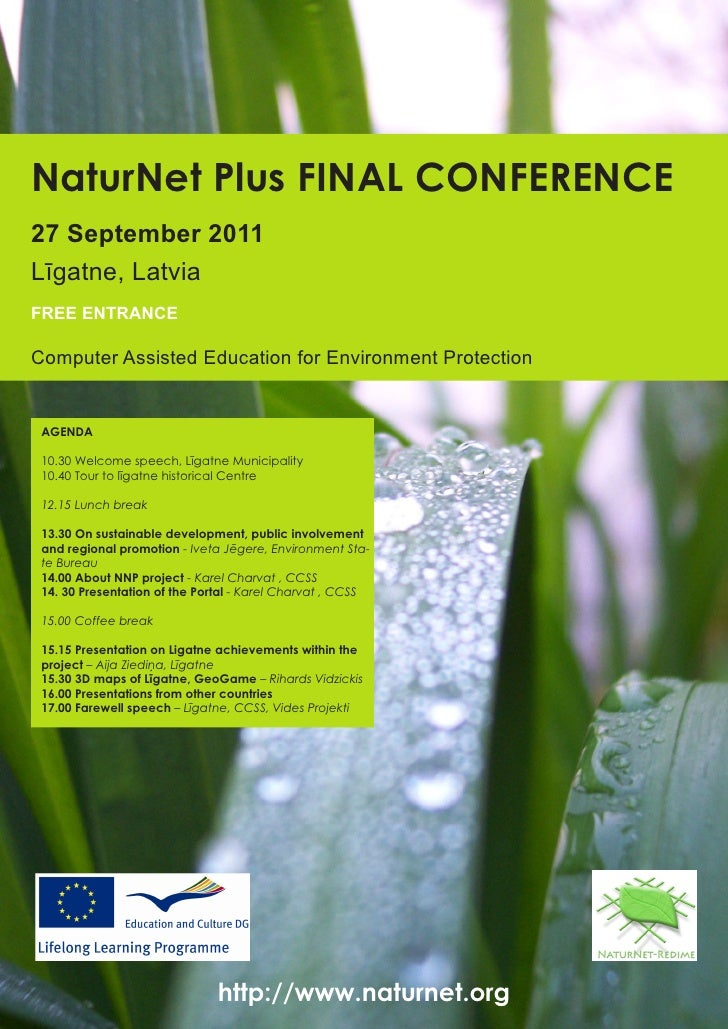 NaturNet Plus FINAL CONFERENCE27 September 2011Līgatne, LatviaFREE ENTRANCEComputer Assisted Education for Environment Pro...