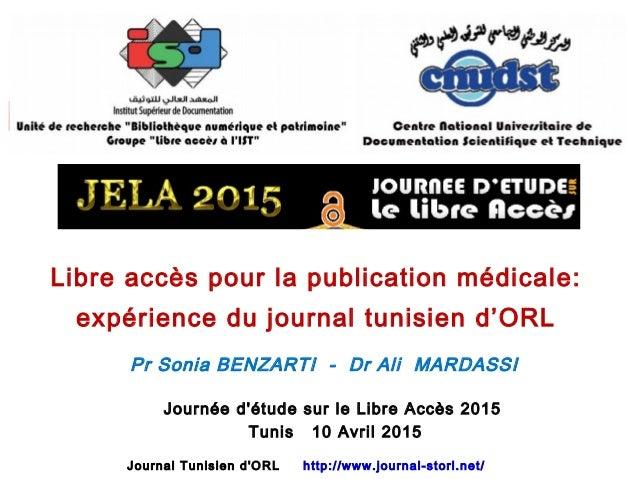 Journée d'étude sur le Libre Accès 2015 Tunis 10 Avril 2015 Libre accès pour la publication médicale: expérience du journa...
