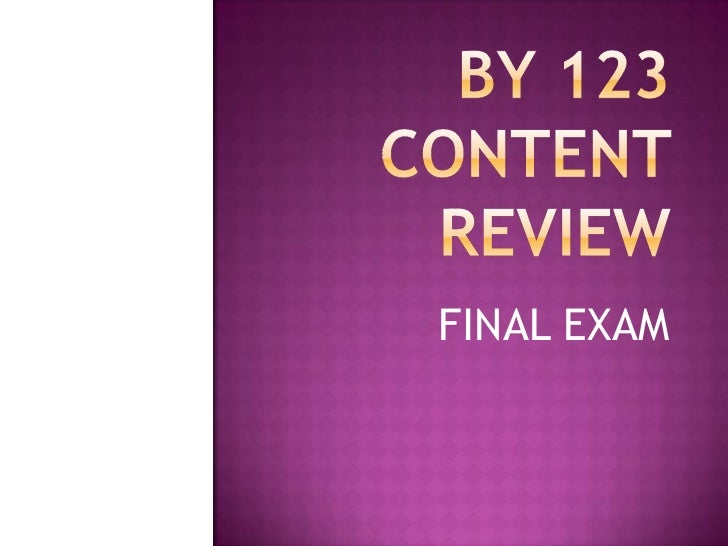 BY 123 Content Review<br />FINAL EXAM<br />