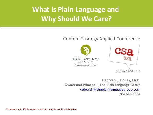 What is Plain Language and Why Should We Care? Content Strategy Applied Conference  October 17-18, 2013  Deborah S. Bosley...
