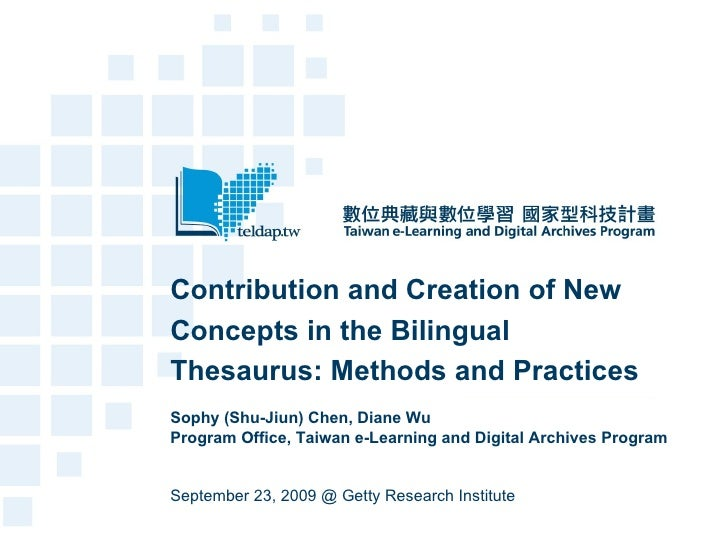 Contribution and Creation of New Concepts in the Bilingual Thesaurus: Methods and Practices   Sophy (Shu-Jiun) Chen, Diane...