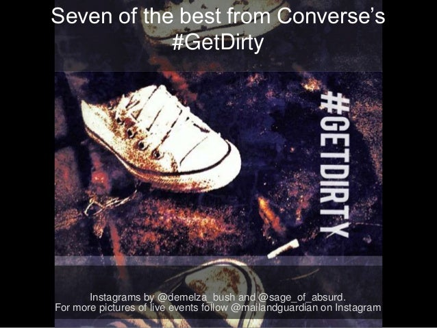 Seven of the best from Converse's#GetDirtyInstagrams by @demelza_bush and @sage_of_absurd.For more pictures of live events...