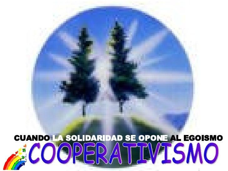 COOPERATIVISMO CUANDO  LA SOLIDARIDAD SE OPONE  AL EGOISMO