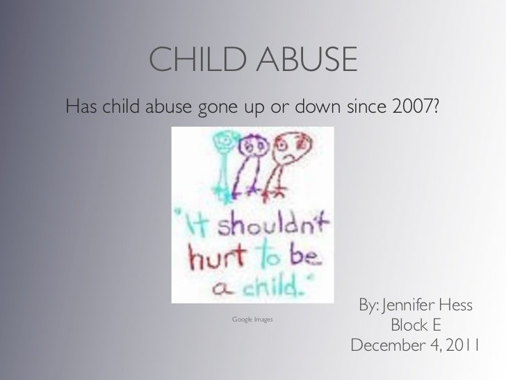 CHILD ABUSEHas child abuse gone up or down since 2007?                                    By: Jennifer Hess               ...