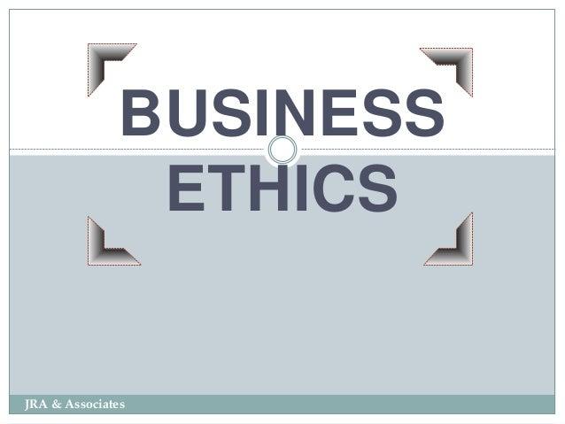 BUSINESS ETHICS JRA & Associates