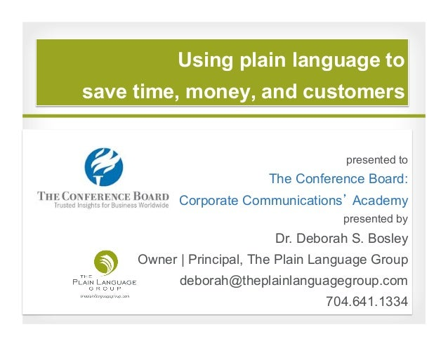 Using plain language to save time, money, and customers  presented to  The Conference Board: Corporate Communications Acad...