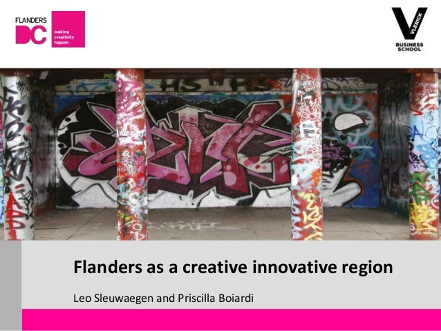 Flanders as a creative innovative region                       Leo Sleuwaegen and Priscilla BoiardiFlanders DC Kenniscentr...