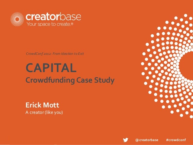 CrowdConf 2012: From Ideation to ExitCAPITALCrowdfunding Case StudyErick MottA creator (like you)                         ...