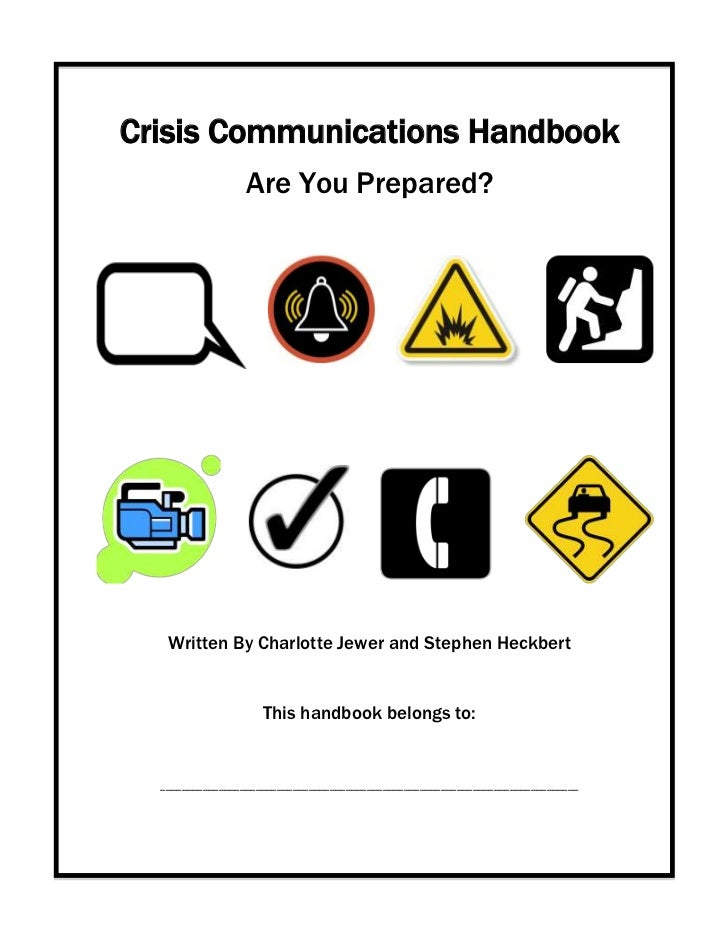 Crisis Communications Handbook                  Are You Prepared?   Written By Charlotte Jewer and Stephen Heckbert       ...